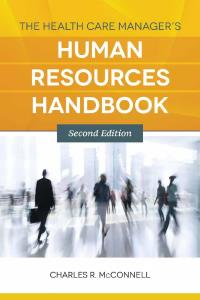 Description: The Health Care Manager's Human Resources Handbook