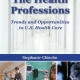 Description: The Health Professions: Trends And Opportunities In U.S. Health Care
